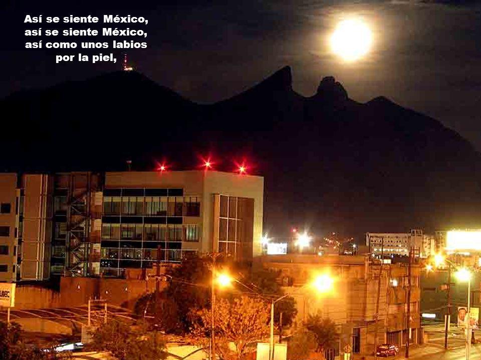 Así se siente México, así se siente México, así como unos labios por la piel,