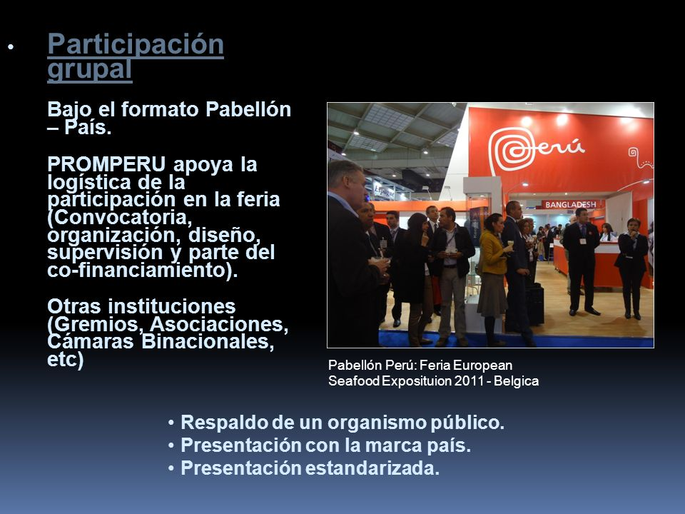 Participación individual Puede recibir el apoyo del Consejero Comercial de las 14 oficinas en el mundo.