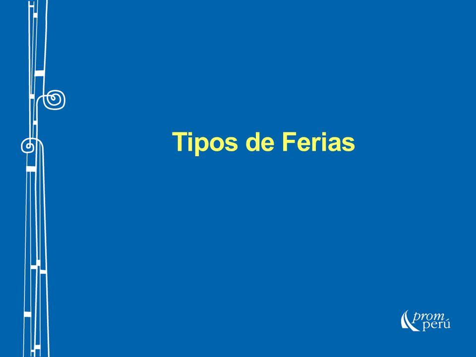 TIPOS DE FERIAS 1.Ferias Generales, multisectoriales u Horizontales 2.Ferias Especializadas, Verticales o Monográficas.