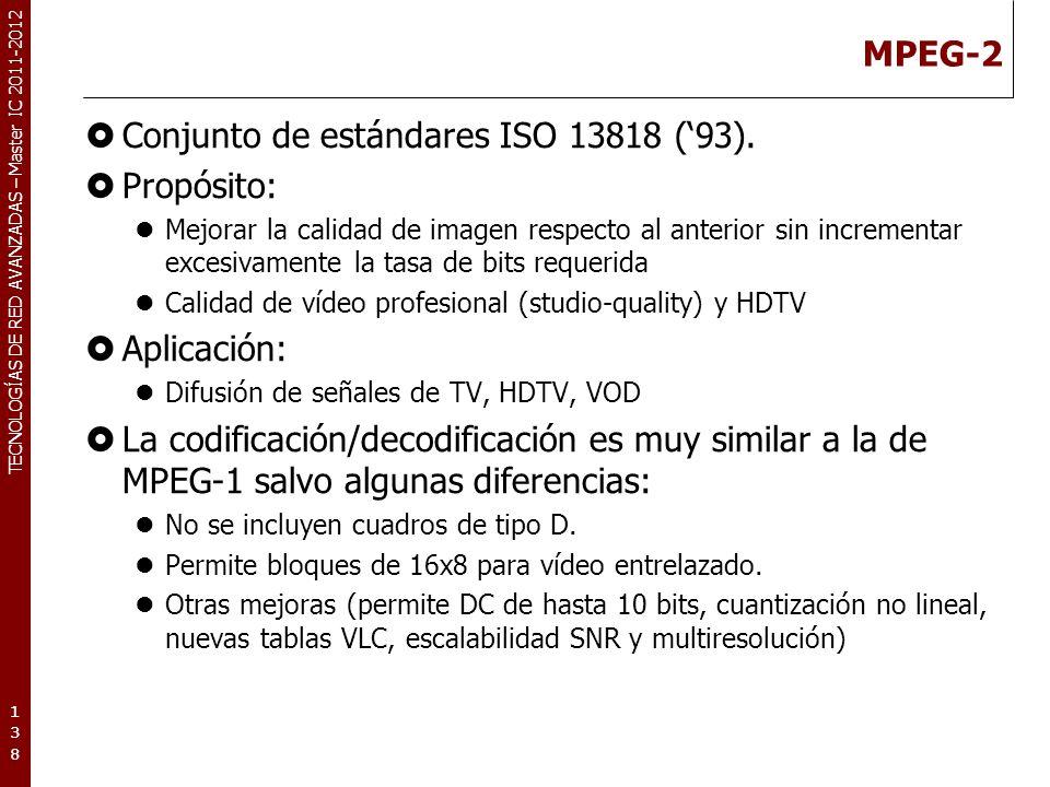 TECNOLOGÍAS DE RED AVANZADAS – Master IC 2011-2012 MPEG-2 Características de MPEG-2.