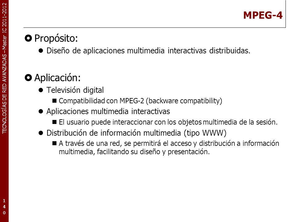 TECNOLOGÍAS DE RED AVANZADAS – Master IC 2011-2012 MPEG-4 Características: Accesibilidad de la información de manera universal y robusta.