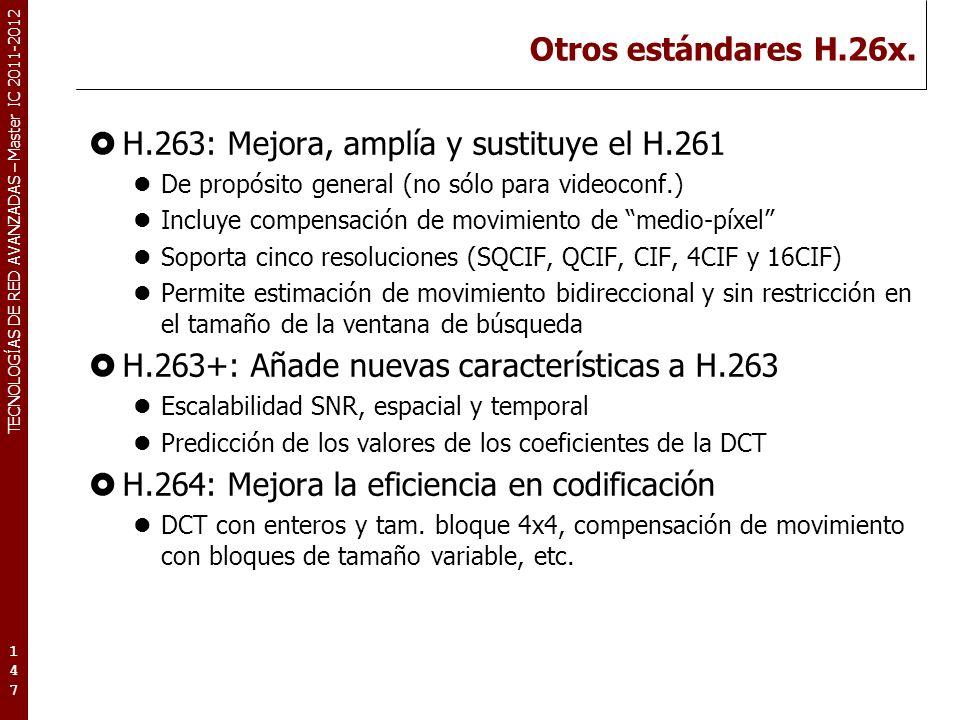 TECNOLOGÍAS DE RED AVANZADAS – Master IC 2011-2012 Otros estándares H.26x.