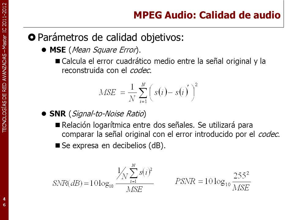 TECNOLOGÍAS DE RED AVANZADAS – Master IC 2011-2012 MPEG Audio: Calidad de audio.