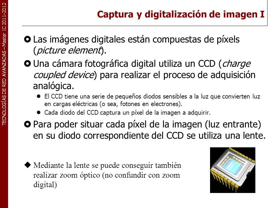 TECNOLOGÍAS DE RED AVANZADAS – Master IC 2011-2012 Captura y digitalización de imagen II Problemática del color: Si el CCD captura la luz directa que recibe de la lente, sólo tenemos la intensidad de luz, pero no su color.