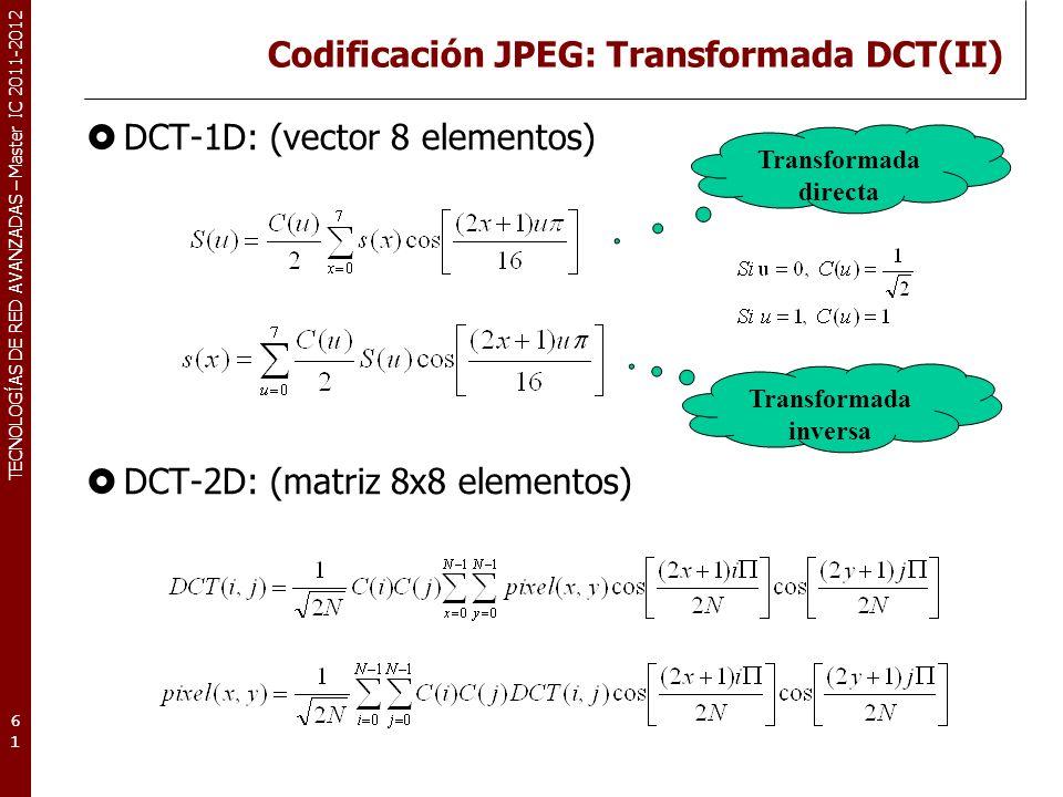 TECNOLOGÍAS DE RED AVANZADAS – Master IC 2011-2012 Codificación JPEG: Cuantificación Paso 3: Cuantificación (quantization).