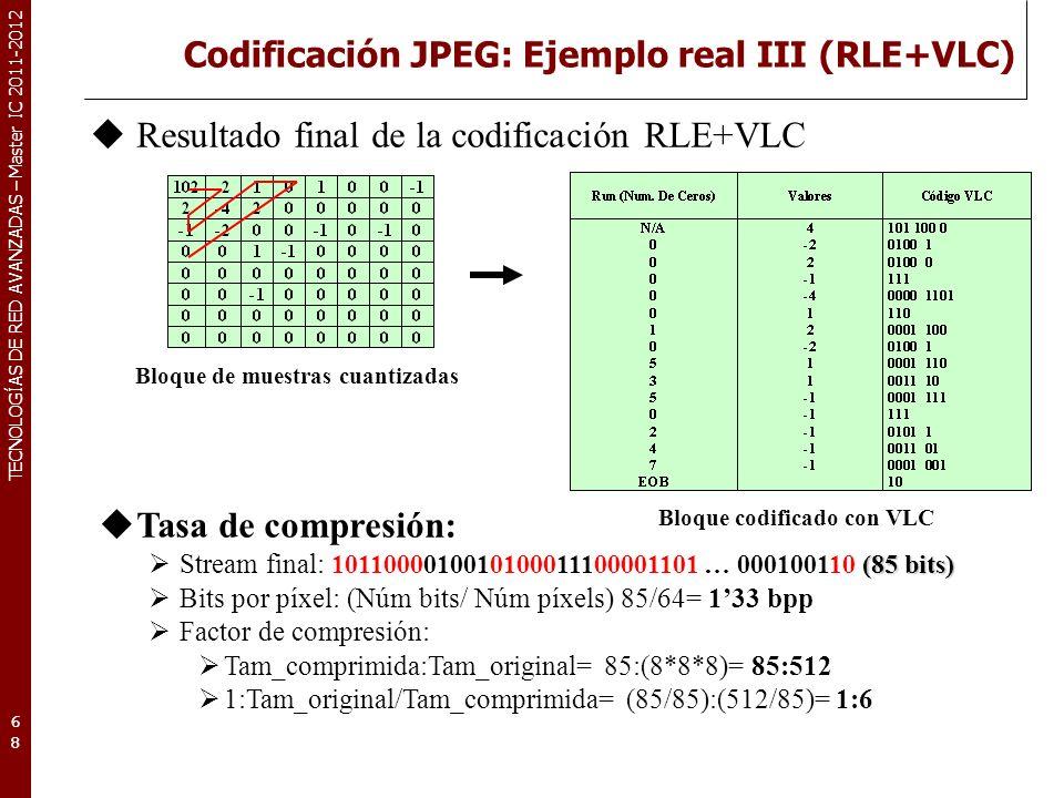 TECNOLOGÍAS DE RED AVANZADAS – Master IC 2011-2012 Codificación JPEG: Ejemplo real IV (Calidad) 69 Medida objetiva del error: MSE (Mean Square Error) Medida objetiva de la calidad: PSNR (Peak SNR) Valores del ejemplo: MSE = 4953 PSNR = 3118 dB Bloque de muestras (pixels) Bloque recuperado de muestras