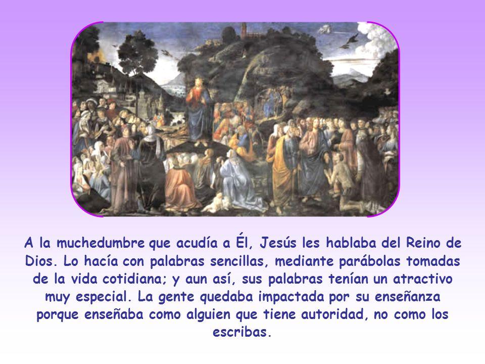 A la muchedumbre que acudía a Él, Jesús les hablaba del Reino de Dios.