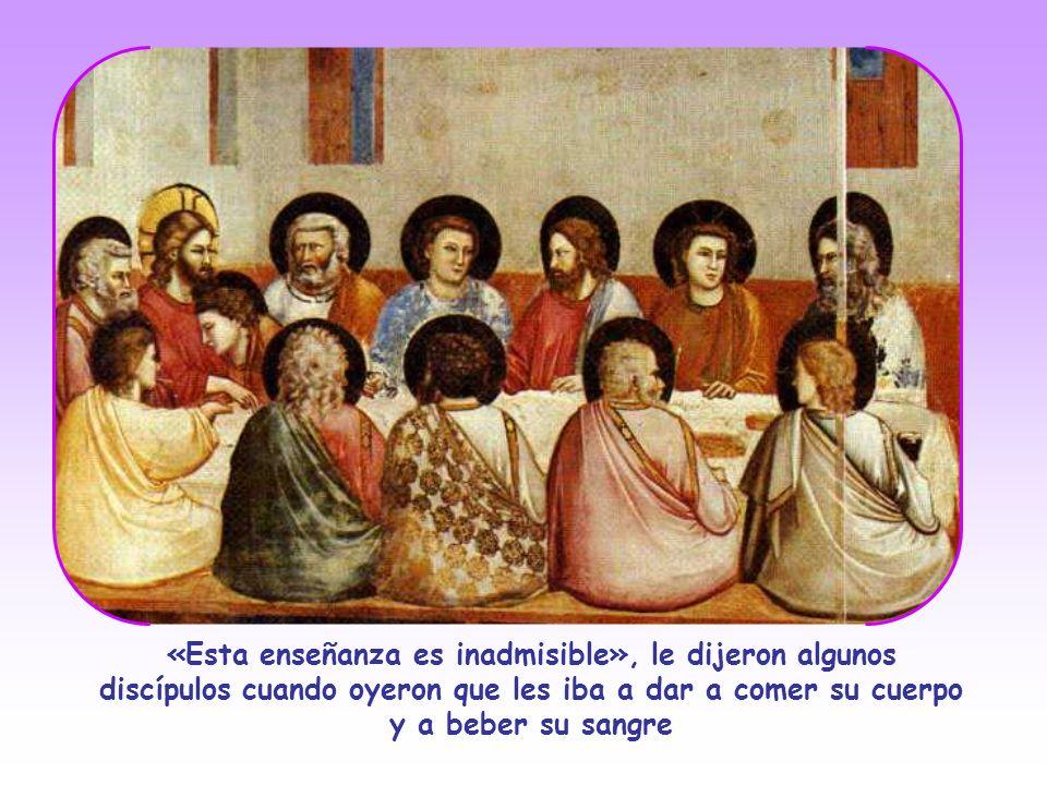 «Esta enseñanza es inadmisible», le dijeron algunos discípulos cuando oyeron que les iba a dar a comer su cuerpo y a beber su sangre