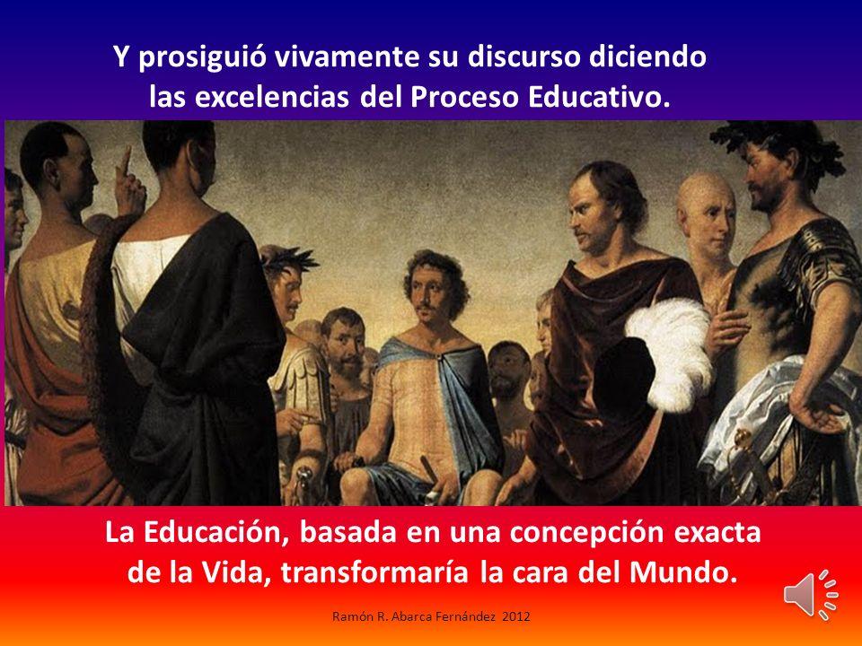La Educación, basada en una concepción exacta de la Vida, transformaría la cara del Mundo.