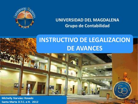 UNIVERSIDAD DEL MAGDALENA INSTRUCTIVO DE LEGALIZACION DE AVANCES