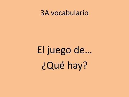 3A vocabulario El juego de… ¿Qué hay?. A set of vocabulary pictures will appear. How many of them can you remember?