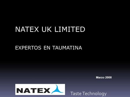 Taste Technology NATEX UK LIMITED EXPERTOS EN TAUMATINA Marzo 2008.