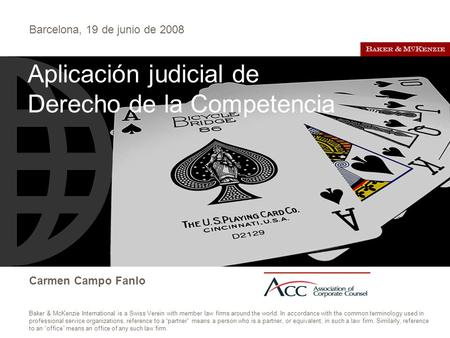 Barcelona, 19 de junio de 2008 Carmen Campo Fanlo Baker & McKenzie International is a Swiss Verein with member law firms around the world. In accordance.