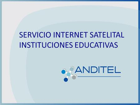 SERVICIO INTERNET SATELITAL INSTITUCIONES EDUCATIVAS.