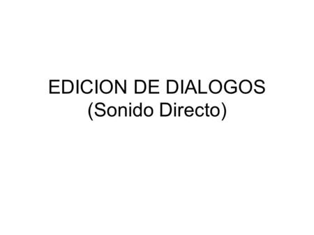 "EDICION DE DIALOGOS (Sonido Directo). Recomendaciones ""Dialogue Editing For Motion Pictures"" Ed. Focal Press John Purcell Izotope RX 2 (Spectral Repair)"