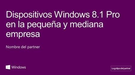 Dispositivos Windows 8.1 Pro en la pequeña y mediana empresa Nombre del partner Logotipo del partner.