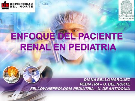 L/O/G/O DIANA BELLO MARQUEZ PEDIATRA – U. DEL NORTE FELLOW NEFROLOGIA PEDIATRIA – U. DE ANTIOQUIA.