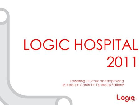 LOGIC HOSPITAL 2011 Lowering Glucose and Improving Metabolic Control In Diabetes Patients.