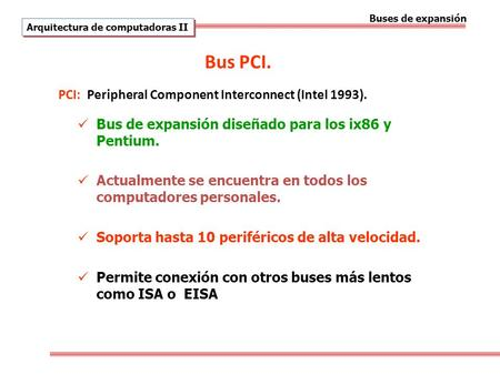 Bus PCI. PCI: Peripheral Component Interconnect (Intel 1993).