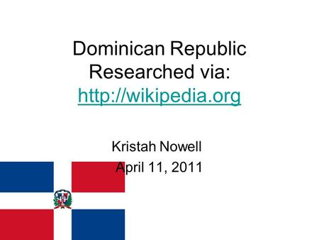 Dominican Republic Researched via:   Kristah Nowell April 11, 2011.