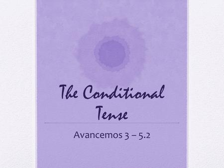 The Conditional Tense Avancemos 3 – 5.2.
