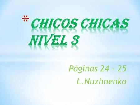 Páginas 24 – 25 L.Nuzhnenko. https://www.youtube.com/watch?v=1vY- GrvHRmQ https://www.youtube.com/watch?v=cIG4bgs xqeg https://www.youtube.com/watch?v=XOpSqkB.
