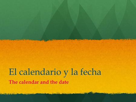 El calendario y la fecha The calendar and the date.