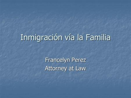 Inmigración vía la Familia Francelyn Perez Attorney at Law.