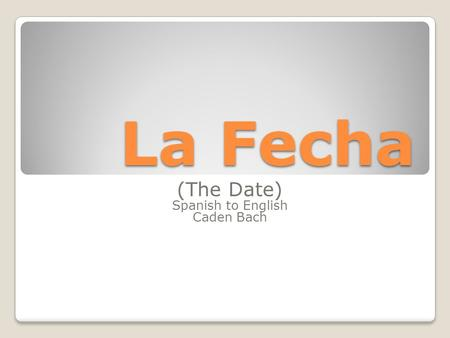 La Fecha (The Date) Spanish to English Caden Bach.