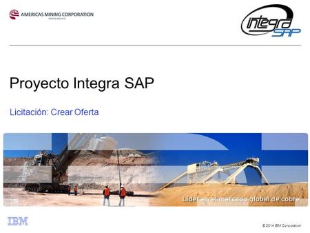 © 2014 IBM Corporation Proyecto Integra SAP Licitación: Crear Oferta.