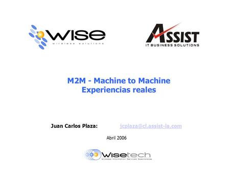 M2M - Machine to Machine Experiencias reales Juan Carlos Abril 2006.