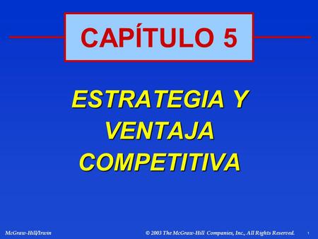 1 McGraw-Hill/Irwin © 2003 The McGraw-Hill Companies, Inc., All Rights Reserved. ESTRATEGIA Y VENTAJA COMPETITIVA CAPÍTULO 5.