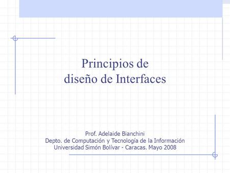 Principios de diseño de Interfaces Prof. Adelaide Bianchini