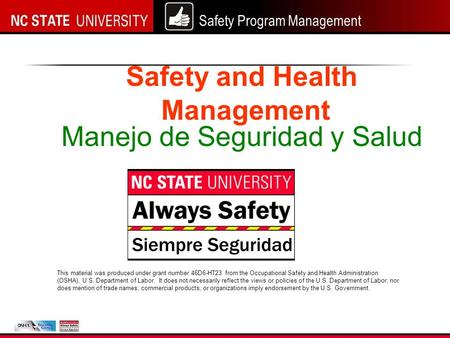 Safety Program Management Safety and Health Management This material was produced under grant number 46D6-HT23 from the Occupational Safety and Health.
