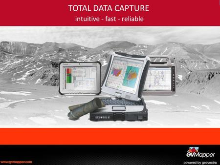 TOTAL DATA CAPTURE intuitive - fast - reliable. EJEMPLOS DE CAPTURA DE DATOS Logueo de Sondajes Mapeo de zanjas Mapeo de Superficie Mapeo de Bancos Mapeo.