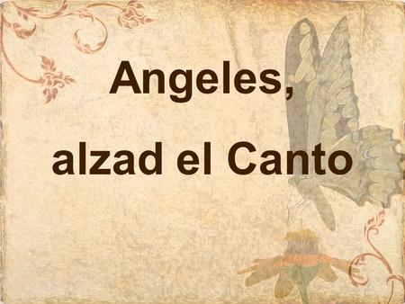 Angeles, alzad el Canto.