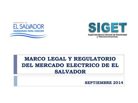 MARCO LEGAL Y REGULATORIO DEL MERCADO ELECTRICO DE EL SALVADOR SEPTIEMBRE 2014.