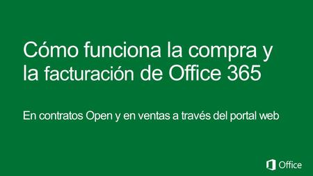 Proceso de compra de Office 365 en contratos Open 3 Disponible Open, Open Value, y Open Value Subscripción (OVS) Pago del año completo No hay mínimo.