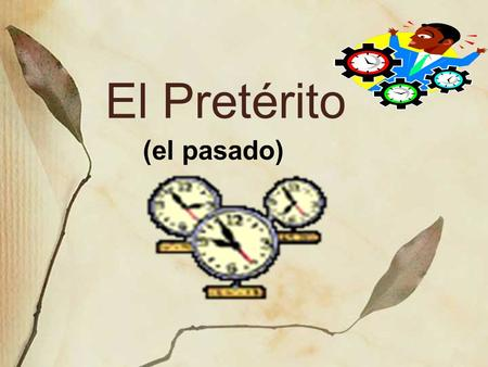 El Pretérito (el pasado). ¿Cuándo usamos el pretérito? It is used to indicate a finished action. Events that were completed in the past.