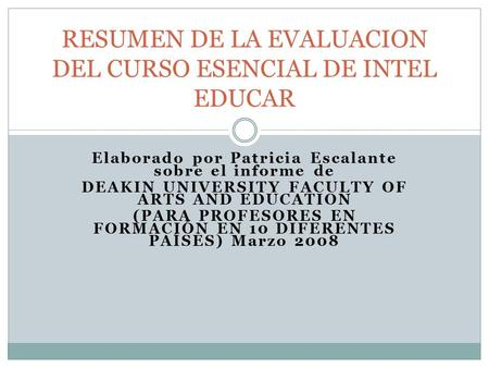 Elaborado por Patricia Escalante sobre el informe de DEAKIN UNIVERSITY FACULTY OF ARTS AND EDUCATION (PARA PROFESORES EN FORMACIÓN EN 10 DIFERENTES PAÍSES)
