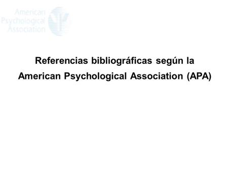Referencias bibliográficas según la American Psychological Association (APA)