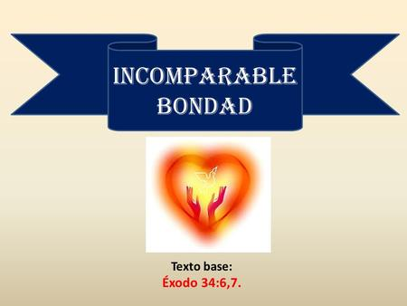 Texto base: Éxodo 34:6,7. incomparable bondad. Amor y justicia.