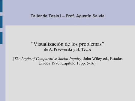 "Taller de Tesis I – Prof. Agustín Salvia ""Visualización de los problemas"" de A. Przeworski y H. Teune (The Logic of Comparative Social Inquiry, John Wiley."