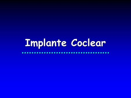 Implante Coclear....................................