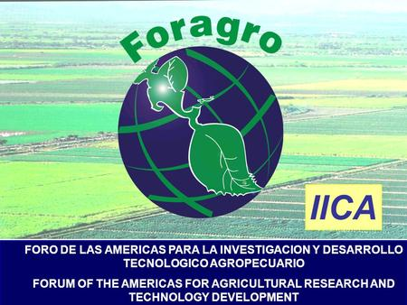 FORO DE LAS AMERICAS PARA LA INVESTIGACION Y DESARROLLO TECNOLOGICO AGROPECUARIO FORUM OF THE AMERICAS FOR AGRICULTURAL RESEARCH AND TECHNOLOGY DEVELOPMENT.