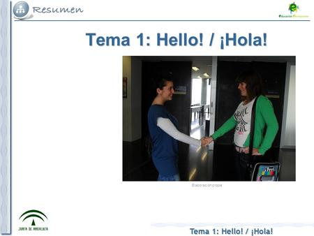 Tema 1: Hello! / ¡Hola! Elaboración propia. Tema 1: Hello! / ¡Hola! 1.- This is me! / ¡Esta soy yo! - What is your name? ¿Cómo te llamas? - How are you?