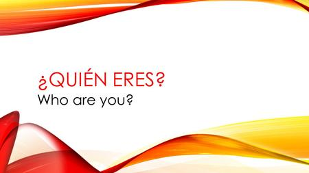¿Quién eres? Who are you?.