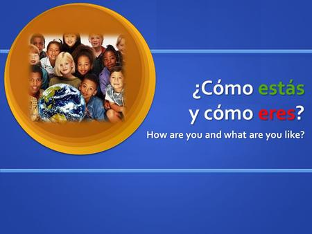 ¿Cómo estás y cómo eres? How are you and what are you like?
