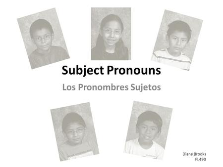 Subject Pronouns Los Pronombres Sujetos Diane Brooks FL490.