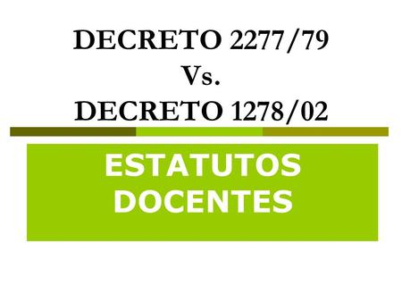 DECRETO 2277/79 Vs. DECRETO 1278/02 ESTATUTOS DOCENTES.